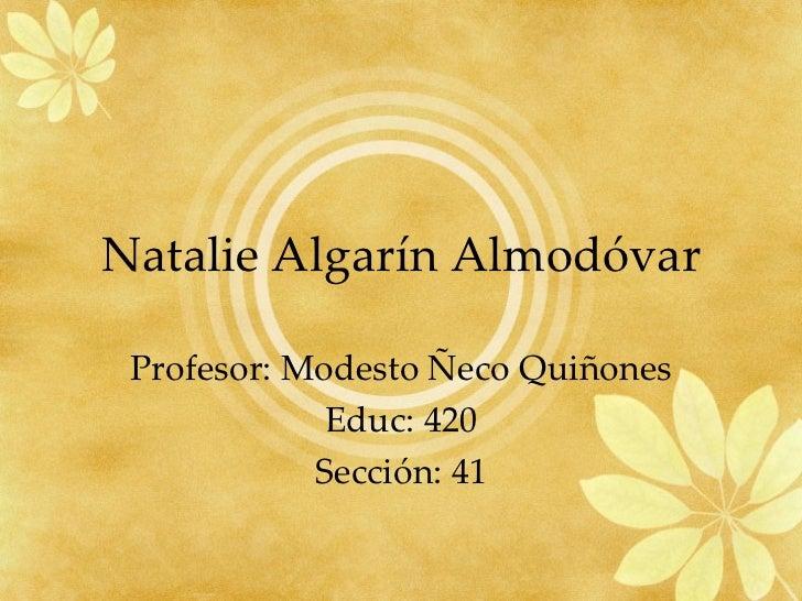 Natalie Algarín Almodóvar Profesor: Modesto Ñeco Quiñones Educ: 420 Sección: 41