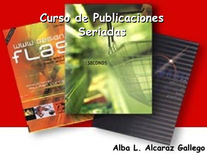 Curso de Publicaciones Seriadas Alba L. Alcaraz Gallego