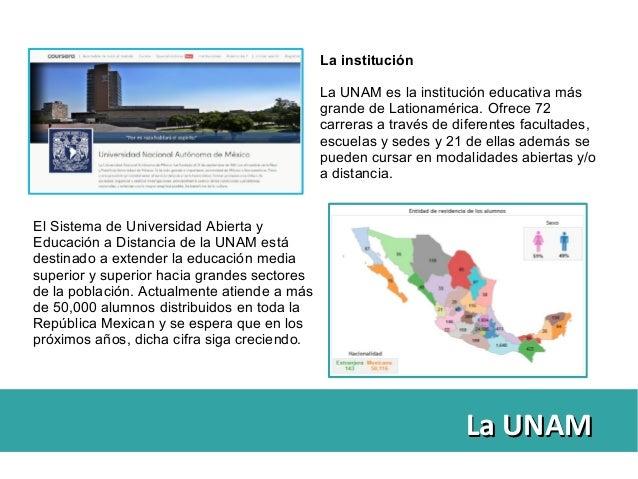 La UNAMLa UNAM El Sistema de Universidad Abierta y Educación a Distancia de la UNAM está destinado a extender la educación...