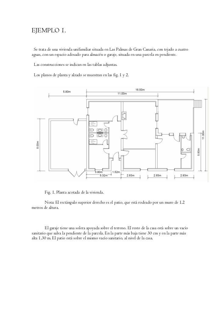 EJEMPLO 1. Se trata de una vivienda unifamiliar situada en Las Palmas de Gran Canaria, con tejado a cuatroaguas, con un es...