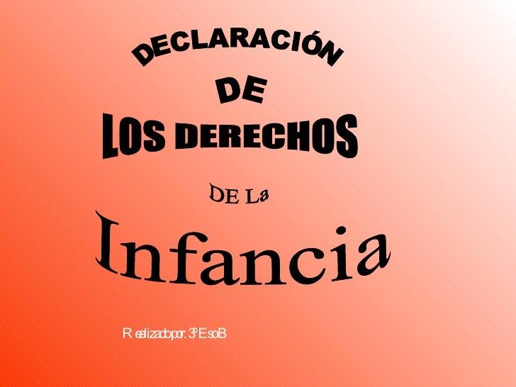 Realizado por: 3º Eso B DECLARACIÓN DE LOS DERECHOS DE La Infancia