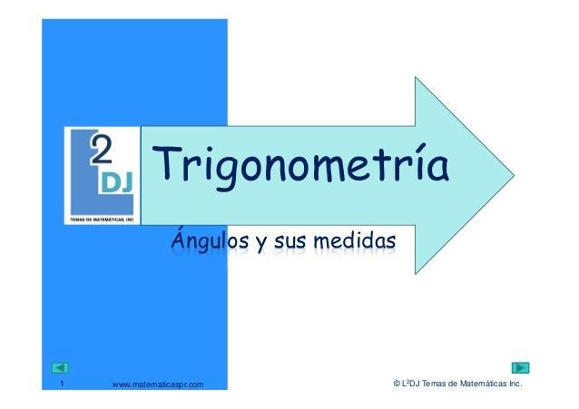 www.matematicaspr.com © L2DJ Temas de Matemáticas Inc. Ángulos y sus medidas Trigonometría 1