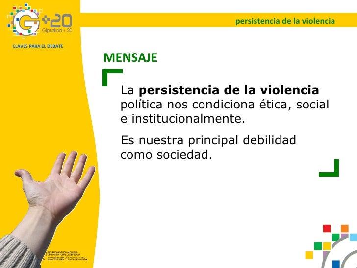 persistencia de la violencia La  persistencia de la violencia  política nos condiciona ética, social e institucionalmente....