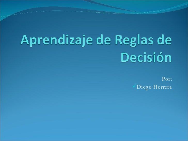 <ul><li>Por: </li></ul><ul><li>Diego Herrera </li></ul>
