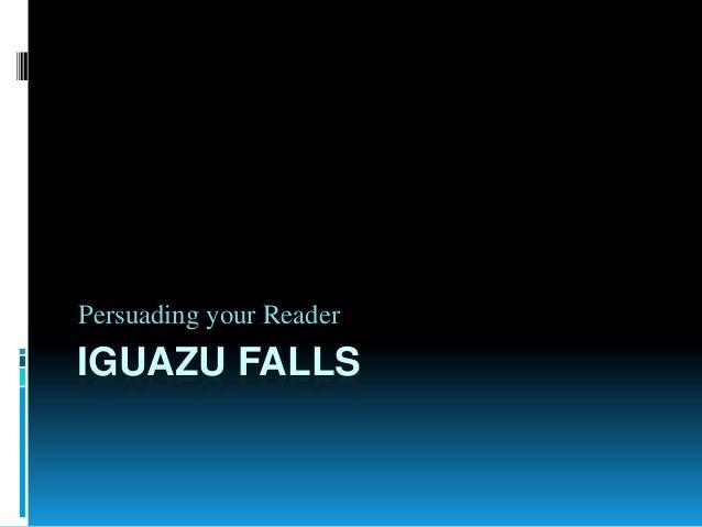 Persuading your ReaderIGUAZU FALLS