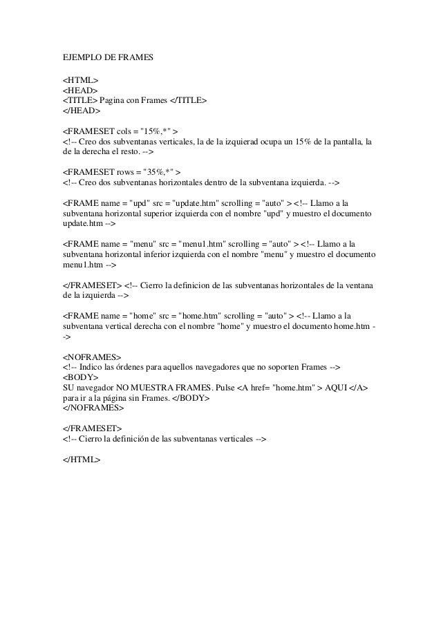 "EJEMPLO DE FRAMES <HTML> <HEAD> <TITLE> Pagina con Frames </TITLE> </HEAD> <FRAMESET cols = ""15%,*"" > <!-- Creo dos subven..."