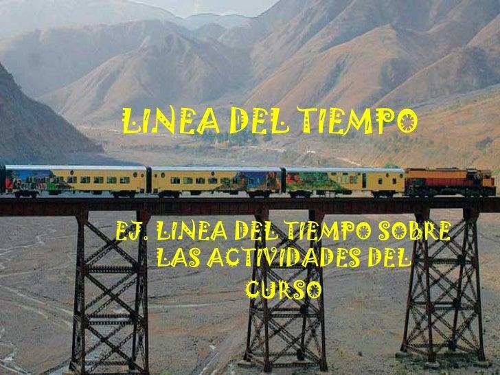 LINEA DEL TIEMPO EJ. LINEA DEL TIEMPO SOBRE LAS ACTIVIDADES DEL CURSO