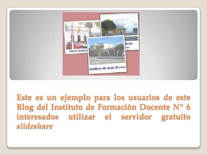 Este es un ejemplo para los usuarios de este Blog del Instituto de Formación Docente Nº 6 interesados utilizar el servidor...