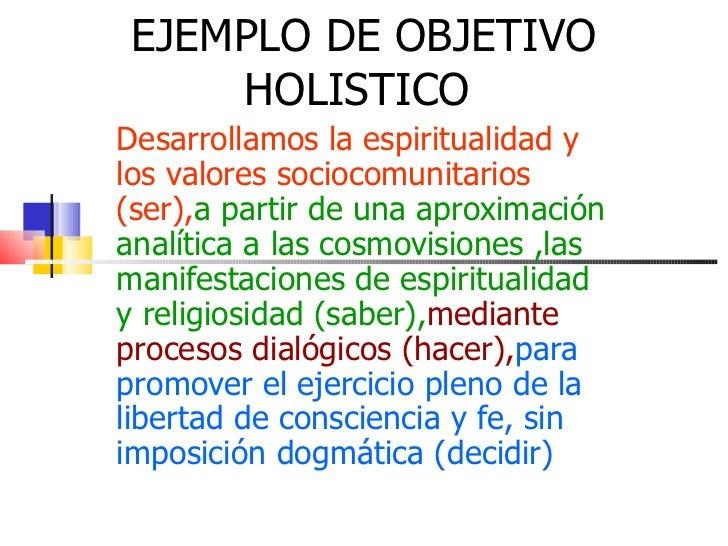 EJEMPLO DE OBJETIVO     HOLISTICODesarrollamos la espiritualidad ylos valores sociocomunitarios(ser),a partir de una aprox...