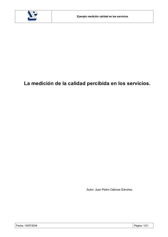 Ejemplo medición calidad en los servicios      La medición de la calidad percibida en los servicios.                      ...