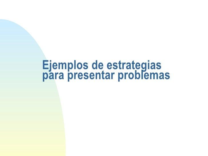 Ejemplos estrategias-presentar-problemas