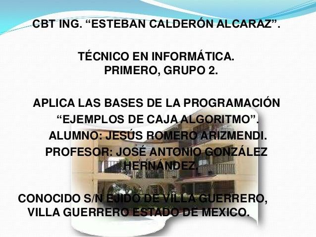 """CBT ING. """"ESTEBAN CALDERÓN ALCARAZ"""".TÉCNICO EN INFORMÁTICA.PRIMERO, GRUPO 2.APLICA LAS BASES DE LA PROGRAMACIÓN""""EJEMPLOS D..."""
