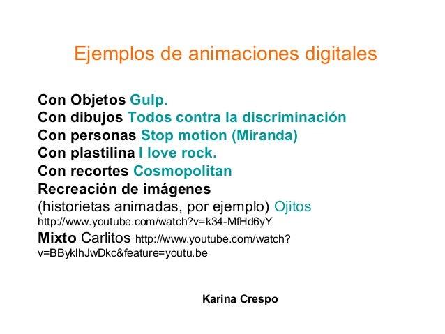 Ejemplos de animaciones digitalesCon Objetos Gulp.Con dibujos Todos contra la discriminaciónCon personas Stop motion (Mira...