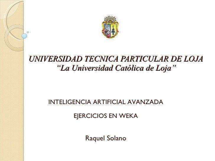 """UNIVERSIDAD TECNICA PARTICULAR DE LOJA """"La Universidad Católica de Loja"""" INTELIGENCIA ARTIFICIAL AVANZADA EJERCICIOS EN WE..."""