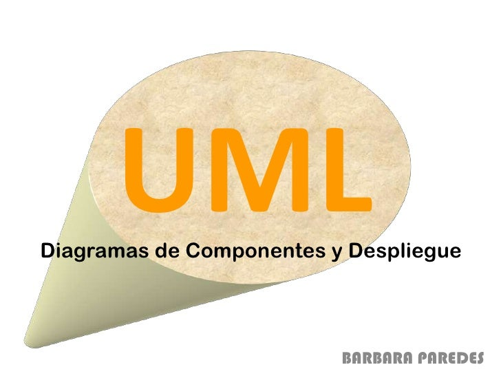 UML<br />Diagramas de Componentes y Despliegue<br />BARBARA PAREDES<br />