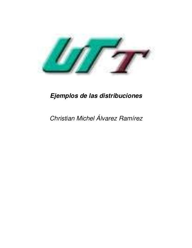Ejemplos de las distribucionesChristian Michel Álvarez Ramírez