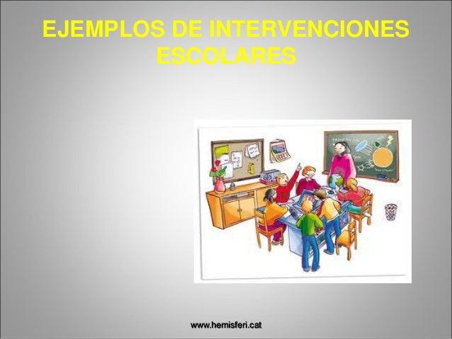 EJEMPLOS DE INTERVENCIONES ESCOLARES www.hemisferi.cat