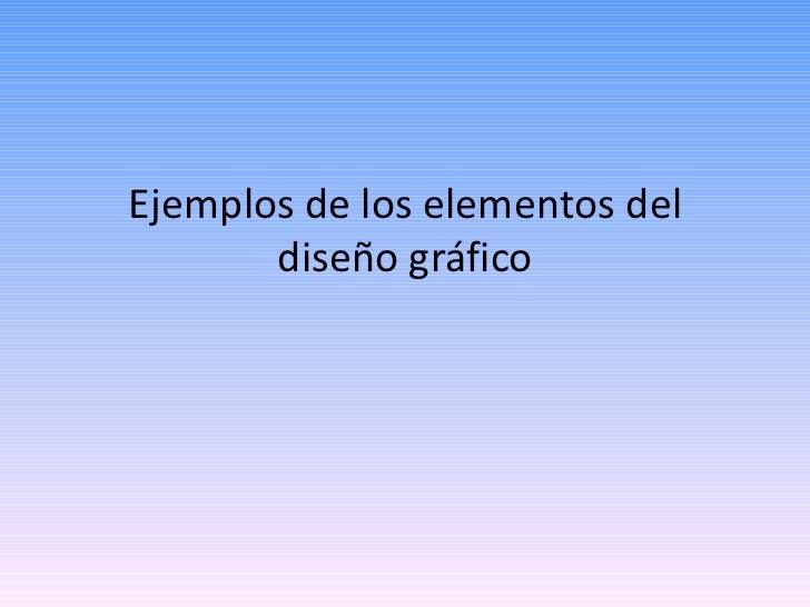 Ejemplos de los elementos del       diseño gráfico