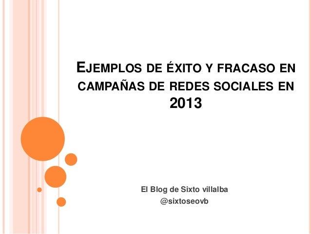 EJEMPLOS DE ÉXITO Y FRACASO EN CAMPAÑAS DE REDES SOCIALES EN  2013  El Blog de Sixto villalba @sixtoseovb