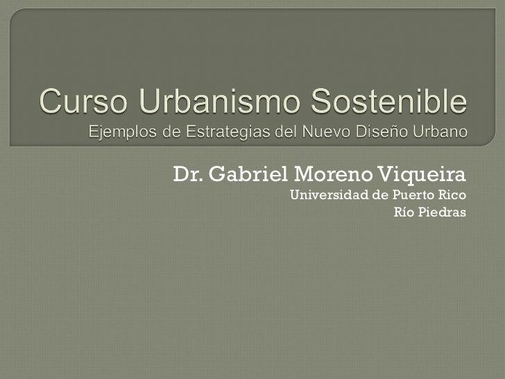 Dr. Gabriel Moreno Viqueira Universidad de Puerto Rico Río Piedras