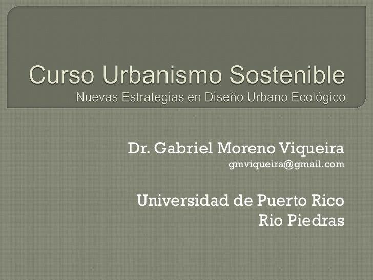 Dr.  Gabriel Moreno Viqueira gmviqueira @gmail.com Universidad de Puerto Rico Rio Piedras