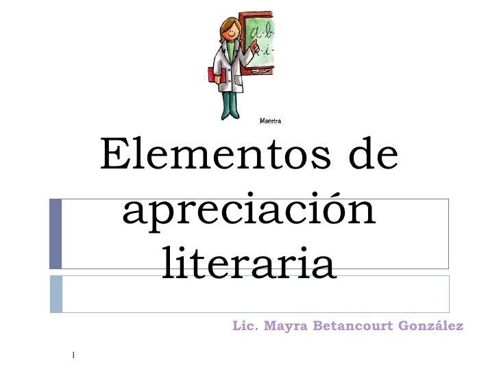 Elementos de     apreciación       literaria                                                Lic. Mayra Betancourt González1