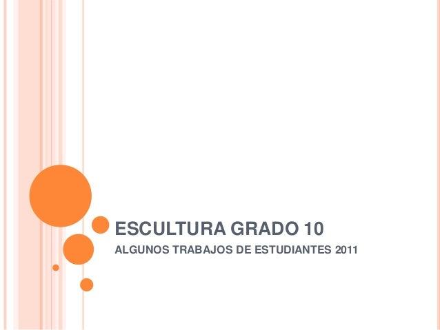ESCULTURA GRADO 10ALGUNOS TRABAJOS DE ESTUDIANTES 2011