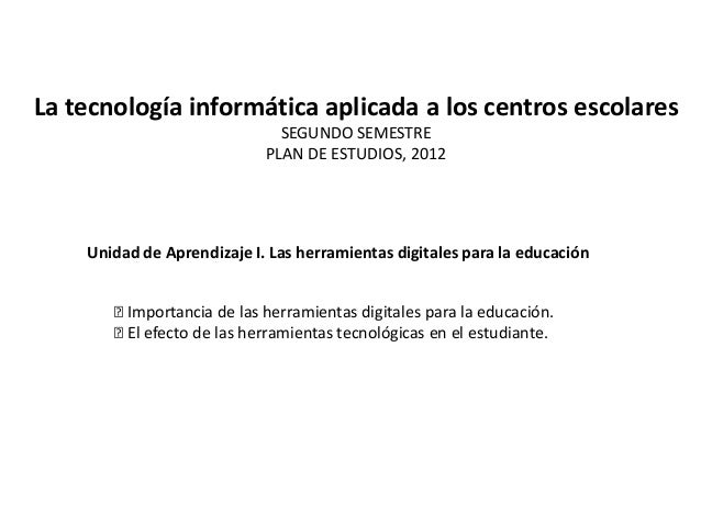 La tecnología informática aplicada a los centros escolares                              SEGUNDO SEMESTRE                  ...