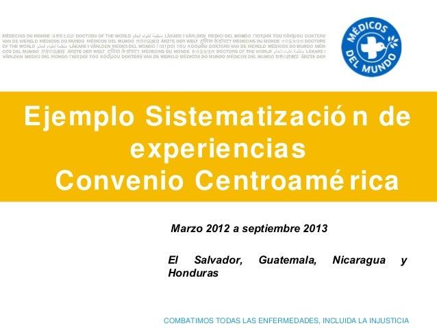 Ejemplo Sistematizació n de experiencias Convenio Centroamé rica Marzo 2012 a septiembre 2013 El Salvador, Honduras  Guate...