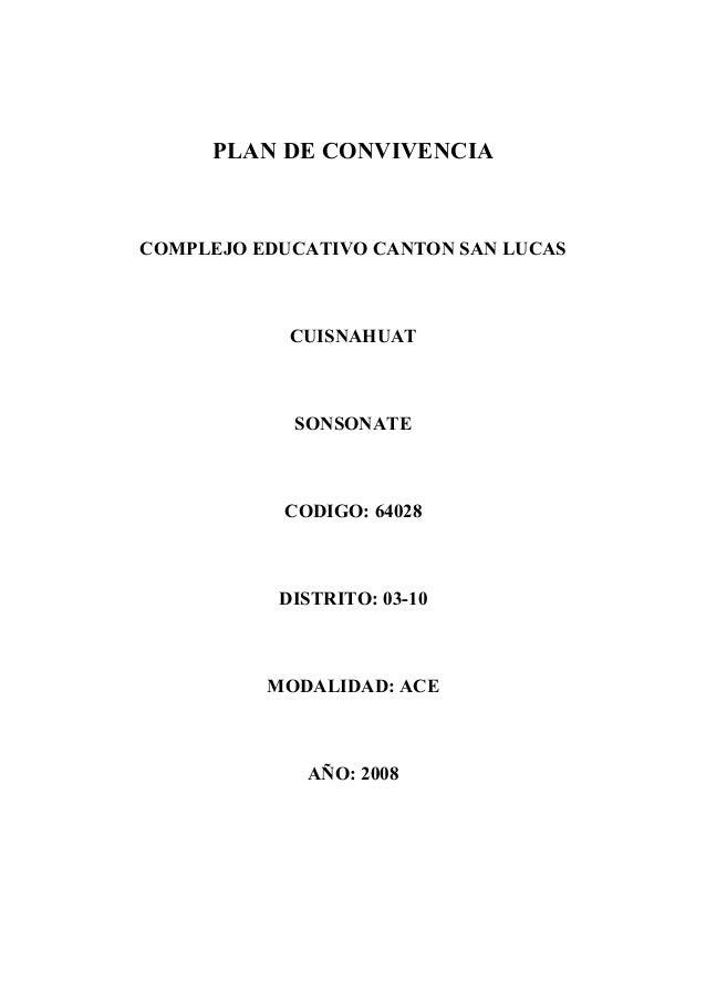 PLAN DE CONVIVENCIA COMPLEJO EDUCATIVO CANTON SAN LUCAS CUISNAHUAT SONSONATE CODIGO: 64028 DISTRITO: 03-10 MODALIDAD: ACE ...
