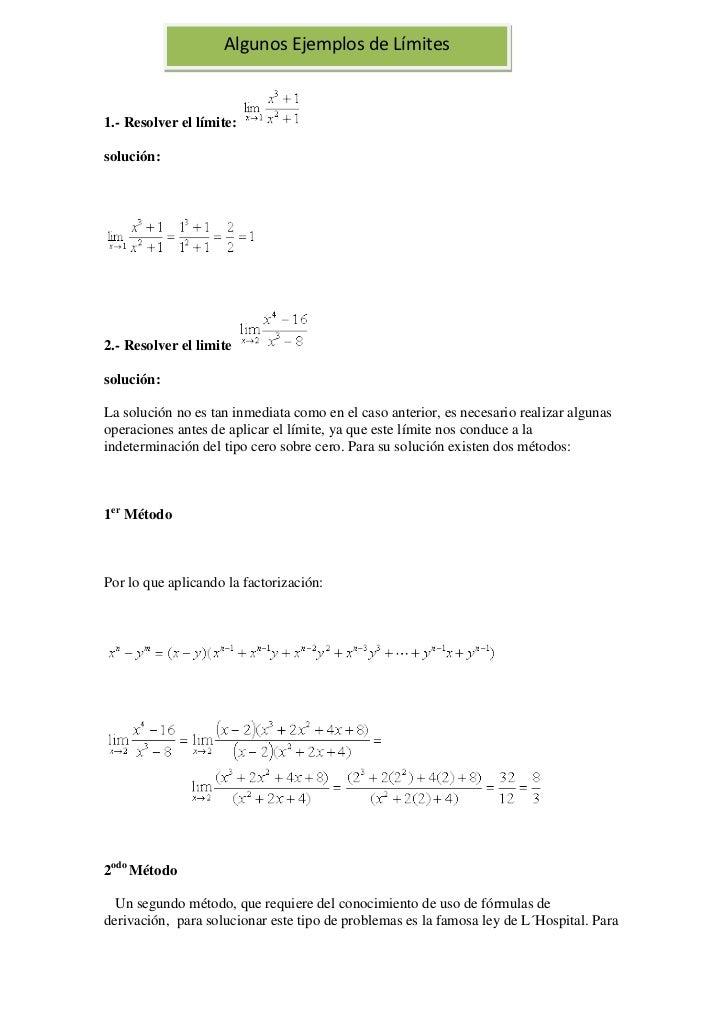 Algunos Ejemplos de Límites1.- Resolver el límite:solución:2.- Resolver el limitesolución:La solución no es tan inmediata ...