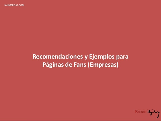 Recomendaciones y Ejemplos para Páginas de Fans (Empresas) JAUMEROJO.COM