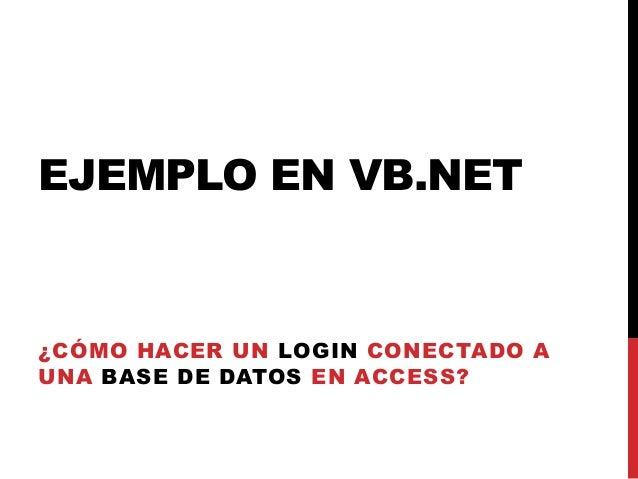 EJEMPLO EN VB.NET ¿CÓMO HACER UN LOGIN CONECTADO A UNA BASE DE DATOS EN ACCESS?