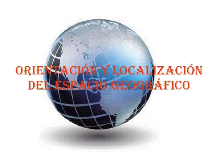 Orientación y Localización del Espacio geográfico
