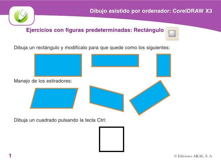 Dibujo asistido por ordenador: CorelDRAW X3         Ejercicios con figuras predeterminadas: Rectángulo    Dibuja un rectán...