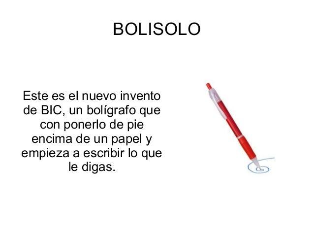 BOLISOLOEste es el nuevo inventode BIC, un bolígrafo quecon ponerlo de pieencima de un papel yempieza a escribir lo quele ...
