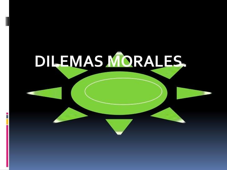 DILEMAS MORALES.