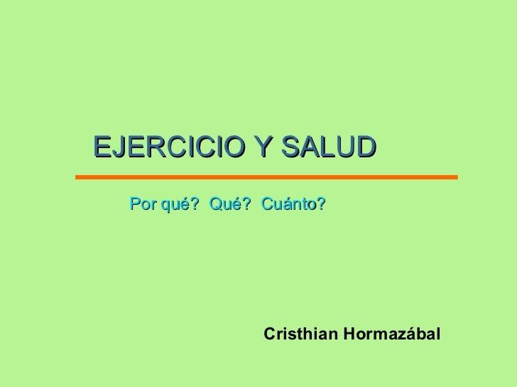 EJERCICIO Y SALUD Cristhian Hormazábal Por qué?  Qué?   Cuánto?
