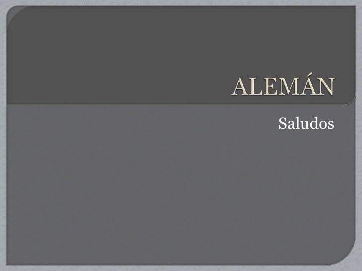 ALEMÁN<br />Saludos<br />