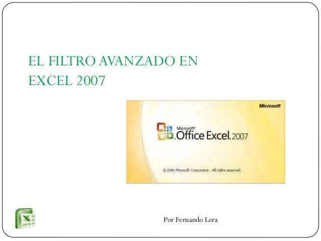 EL FILTRO AVANZADO EN EXCEL 2007  Por Fernando Lera