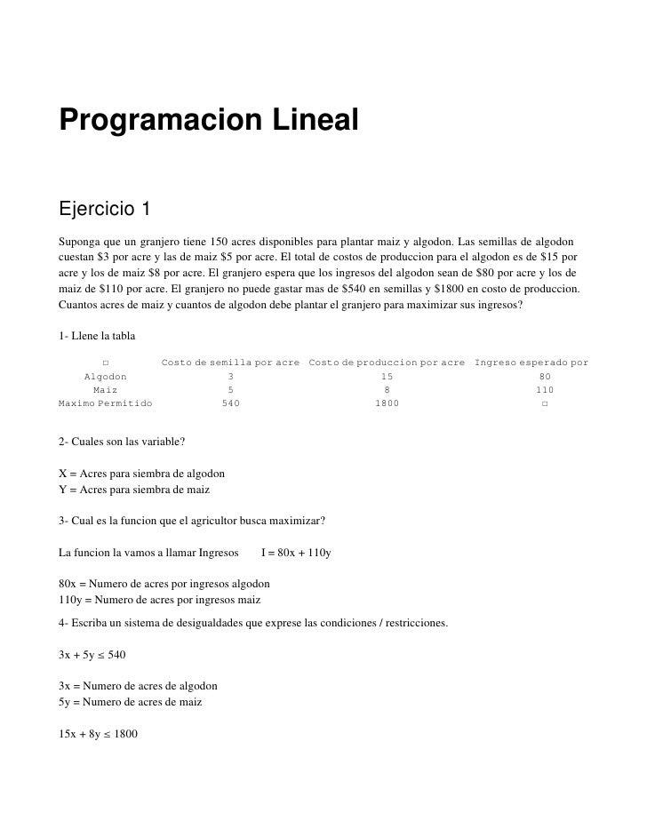 Programacion Lineal  Ejercicio 1 Suponga que un granjero tiene 150 acres disponibles para plantar maiz y algodon. Las semi...