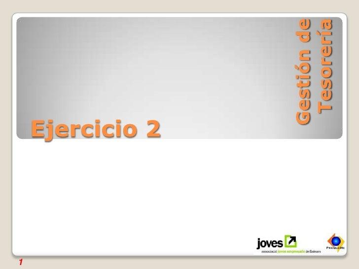 Gestión de Tesorería<br />1<br />Ejercicio 2<br />