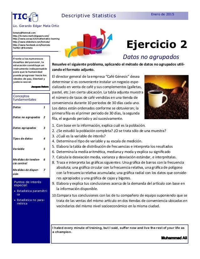 Ejercicio 2 Datos no agrupados Enero de 2015 Lic. Gerardo Edgar Mata Ortiz Datos 1 Datos no agrupados 2 Datos agrupados 3 ...