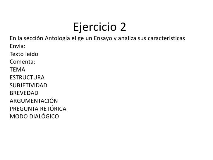 Ejercicio 2En la sección Antología elige un Ensayo y analiza sus característicasEnvía:Texto leídoComenta:TEMAESTRUCTURASUB...