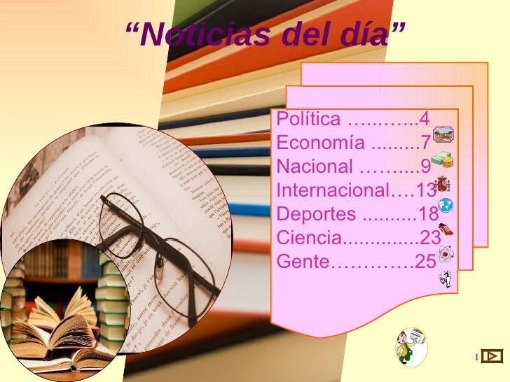 """"""" Noticias del día""""   """" Noticias del día"""" Política …...…...4 Economía .........7 Nacional ……....9 Internacional….13 Deport..."""
