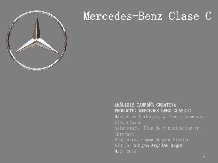 Mercedes-Benz Clase C     ANÁLISIS CAMPAÑA CREATIVA     PRODUCTO: MERCEDES BENZ CLASE C     Máster en Marketing Online y C...