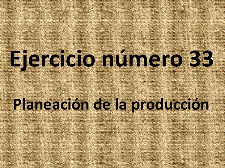 Ejercicio número 33<br />Planeación de la producción<br />