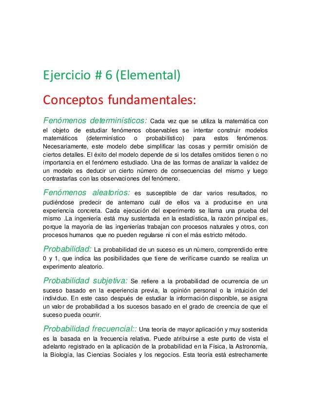 Ejercicio # 6 (Elemental) Conceptos fundamentales: Fenómenos determinísticos: Cada vez que se utiliza la matemática con el...