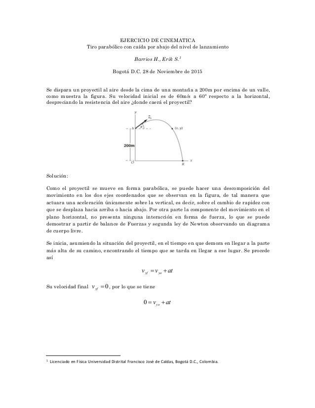 EJERCICIO DE CINEMATICA Tiro parabólico con caída por abajo del nivel de lanzamiento Barrios H., Erik S.1 Bogotá D.C. 28 d...