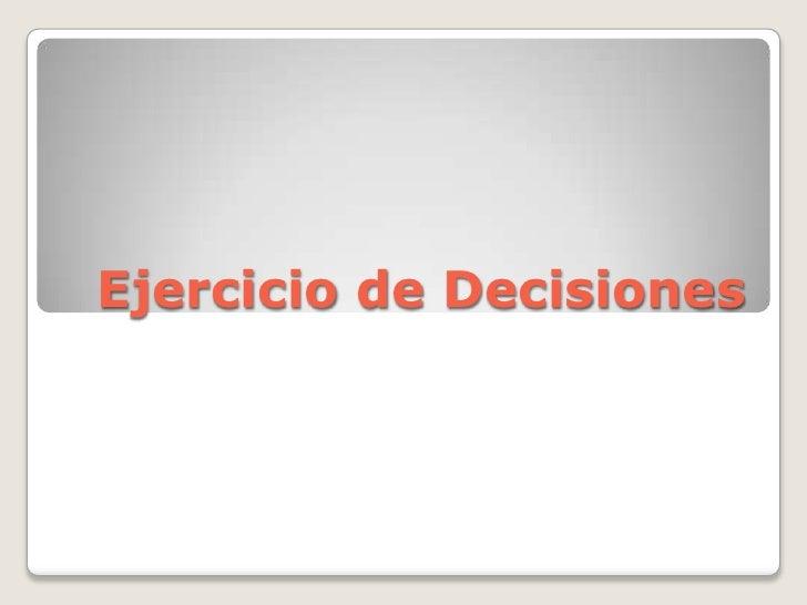 Ejercicio de decisiones (i)